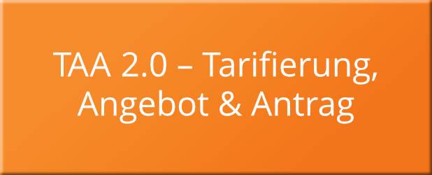 TAA 2.0 – Tarifieren, Angebot und Antrag