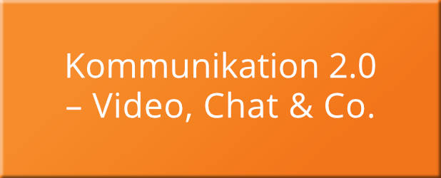 Kommunikation 2.0 – Video, Chat und Co.